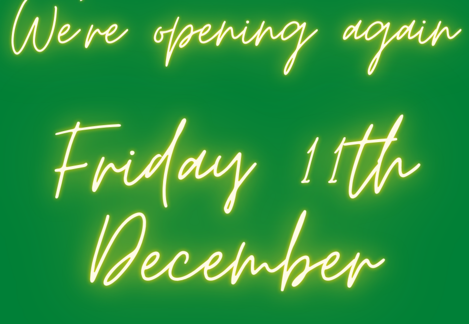 We're opening again this FRIDAY 11th DECEMBER